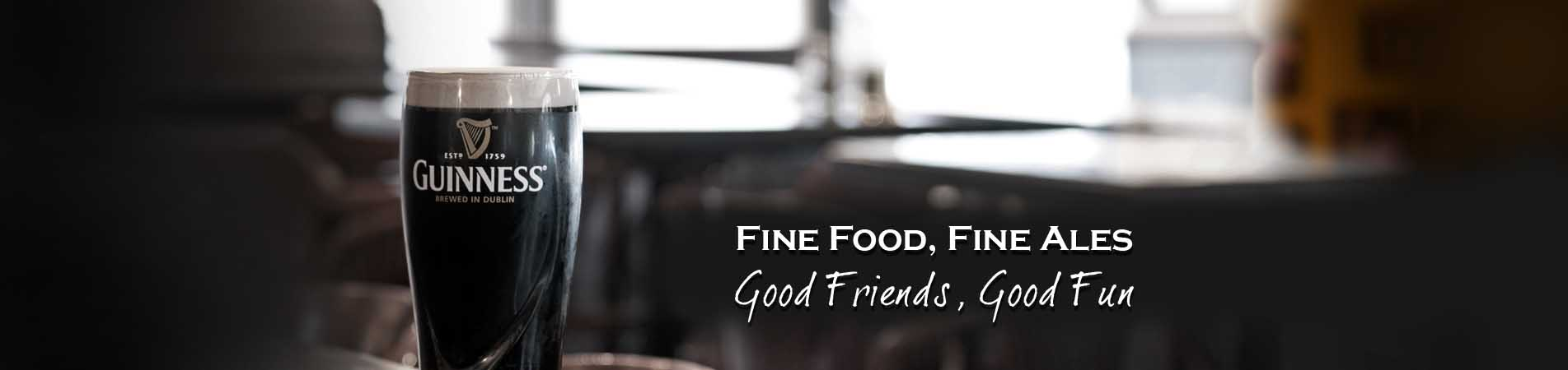 Fine food, fine ales. Good friends, good fun.